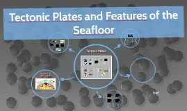 Tectonic Plates and Features of the Seafloor