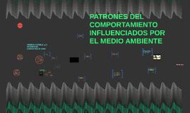 PATRONES DEL COMPORTAMIENTO INFLUENCIADOS POR EL MEDIO AMBIE