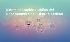 6.Administración Pública del Departamento del  Distrito Fede