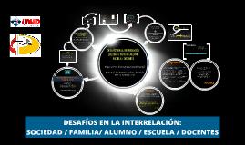 Copy of DESAFÍOS EN LA INTERRELACIÓN SOCIEDAD / FAMILIA, ALUMNO / ES