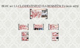 BLOC 10: LA CLANDESTINITAT I LA RESISTÈNCIA (1939-1975)