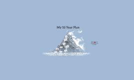 My 10 Year Plan