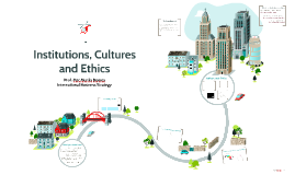 Institutions, Cultures and Ethics