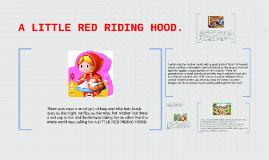 A LITTLE RED RIDING HOOD.