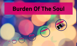 Burden Of The Soul