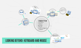 LOOKING BEYOND: KEYBOARD AND MOUSE
