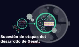 Copy of Sucesión de etapas del desarrollo de Gesell