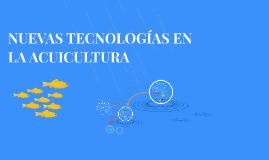 Copy of NUEVAS TECNOLOGIAS EN LA ACUICULTURA