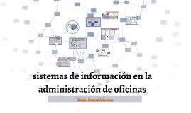 SISTEMAS DE INFORMACIÓN EN LA ADMINISTRACIÓN DE OFICINAS