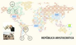 Copy of REPUBLICA ARISTOCRATICA