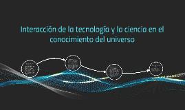 Copy of Interacción de la tecnología y la ciencia en el conocimiento
