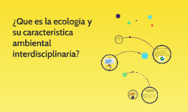 ¿Que es la ecología y su característica ambiental interdisci