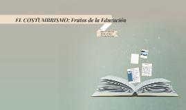 EL COSTUMBRISMO: Frutos de la Educación