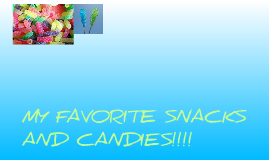 My Favorite Snacks and Candies!
