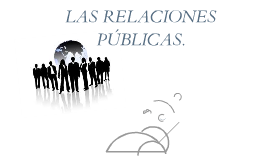 Las Relaciones Públicas y sus características principales.