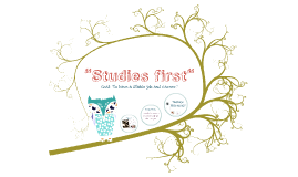 """Studies first"""