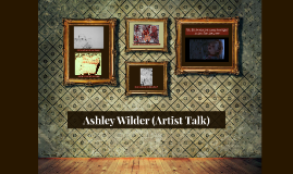 Ashley Wilder (Artist Talk)