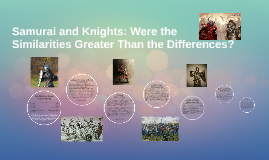 Samurai and Knights: Were the Similarities Greater Than the