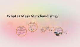 What is Mass Merchandising?