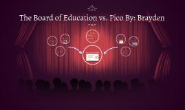 The Board of Education vs. Pico By: Brayden