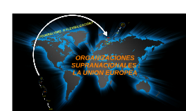 Copy of ORGANIZACIONES SUPRANACIONALES : LA UNION EUROPEA