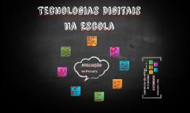 Tecnologias Digitais na Escola