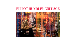 ELLIOT HUNDLEY COLLAGE