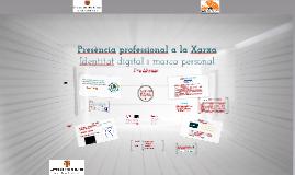 PRESENCIA PROFESSIONAL A LA XARXA: Identitat digital i marca personal