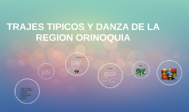 Copy of TRAJES TIPICOS Y DANZA DE LA REGION ORINOQUIA
