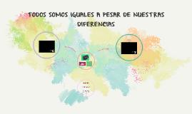 TODOS SOMOS IGUALES A PESAR DE NUESTRAS DIFERENCIAS