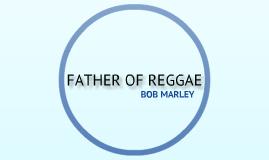 Father of Reggae-Bob Marley