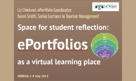 HERDSA 2013 - Chinlund & Smith - Space for student reflection: ePortfolios as a virtual learning space