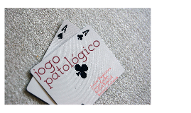 Copy of Jogo Patológico
