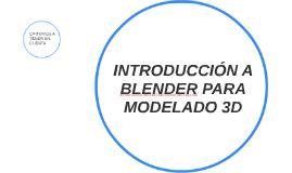 INTRODUCCION A BLENDER PARA MODELADO 3D