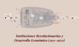 Copy of Instituciones Revolucionarias y Desarrollo Económico (1911-1