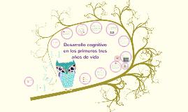 Desarrollo Cognitivo en los Primeros Tres Años