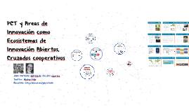 PCT y Areas de Innovación como Ecosistemas de Innovación Abiertos, Cruzados cooperativos