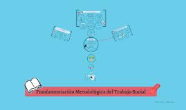 Fundamentación Metodológica del Trabajo Social