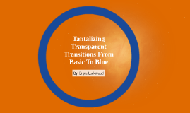 Tantalizing Trasparent Transitions From Basic To Blue