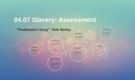 04.07 Slavery: Assessment