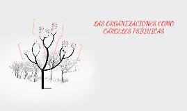 Copy of LAS ORGANIZACIONES COMO CÁRCELES PSÍQUICAS