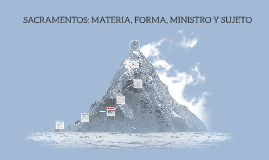 Copy of SACRAMENTOS: MATERIA, FORMA, MINISTRO Y SUJETO