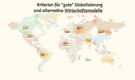 """Kriterien für """"gute"""" Globalisierung und alternative Wirtscha"""