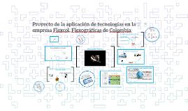 Copy of Proyecto de la aplicación de tecnologías en la empresa Flexc