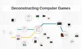 Deconstructing Computer Games