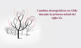 Copy of Cambios demográficos en Chile durante la primera mitad del s
