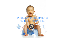 INFECCION URINARIA EN El PACIENTE PEDIATRICO