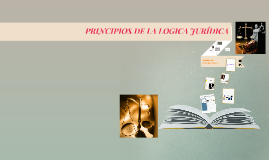 Copy of PRINCIPIOS DE LA LOGICA JURIDICA