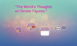 The World's Thoughts on Similiar Figures