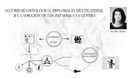 SEGURIDAD ONTOLÓGICA, DIPLOMACIA MULTILATERAL Y LA ADICCIÓN DE LOS ESTADOS AL CONFLICTO